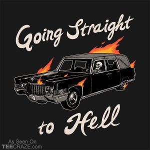 Going Straight To Hell T-Shirt