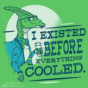 I Existed Before Everything Cooled T-Shirt