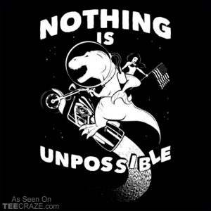 Nothing Is Unpossible T-Shirt