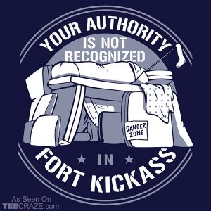 Your Authority Is Not Recognized In Fort Kickass T-Shirt