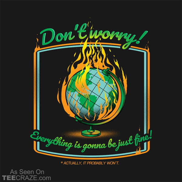 Don't Worry Everything Is Gonna Be Just Fine T-Shirt