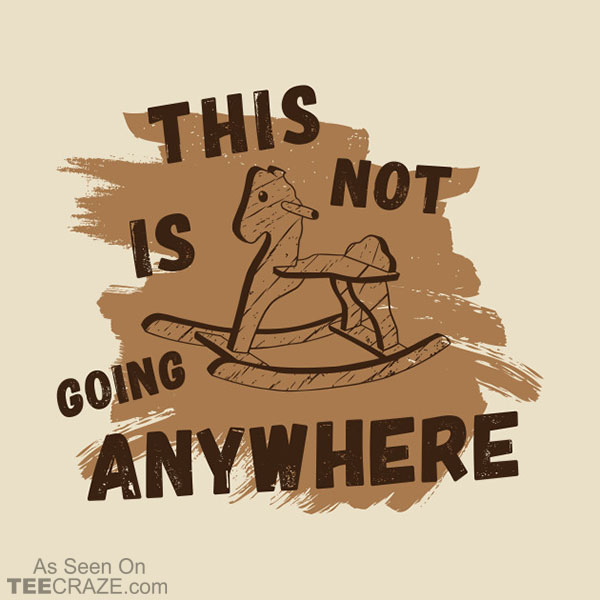 Not Going Anywhere T-Shirt
