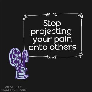 Stop Projecting T-Shirt
