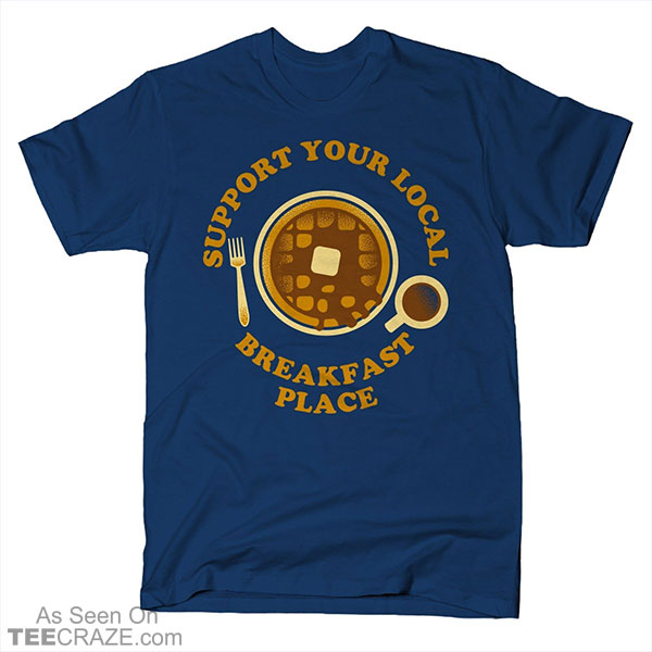 Support Your Local Breakfast Place T-Shirt