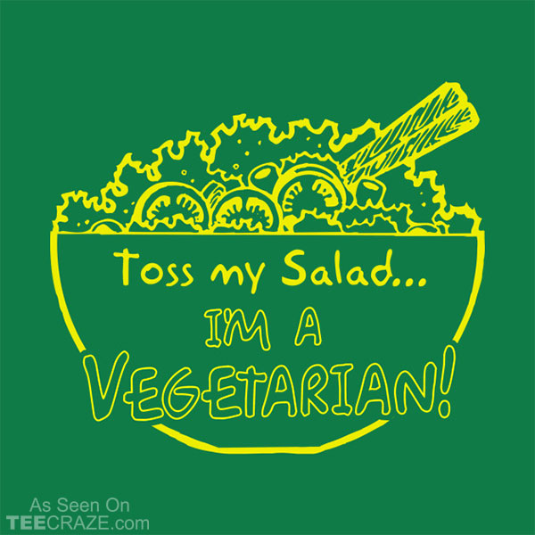 Toss My Salad I'm A Vegetarian T-Shirt