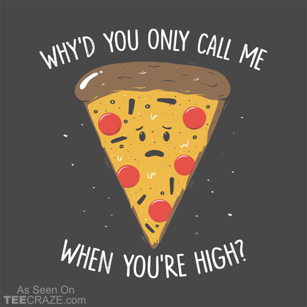 Why You Only Call Me When You're High? T-Shirt