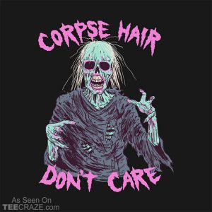 Corpse Hair Don't Care T-Shirt