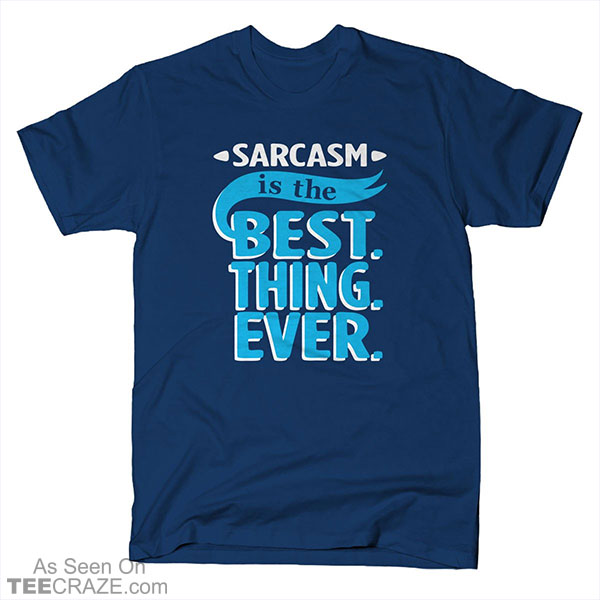 Sarcasm Is The Best Thing T-Shirt