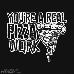 A Real Pizza Work T-Shirt