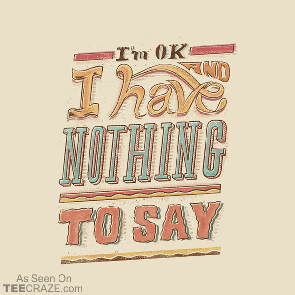 I Have Nothing To Say T-Shirt
