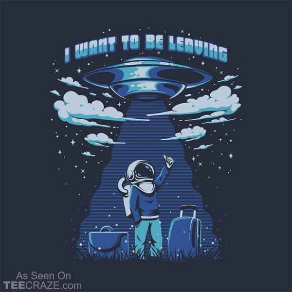 I Want To Be Leaving T-Shirt