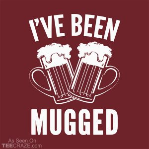 I've Been Mugged T-Shirt