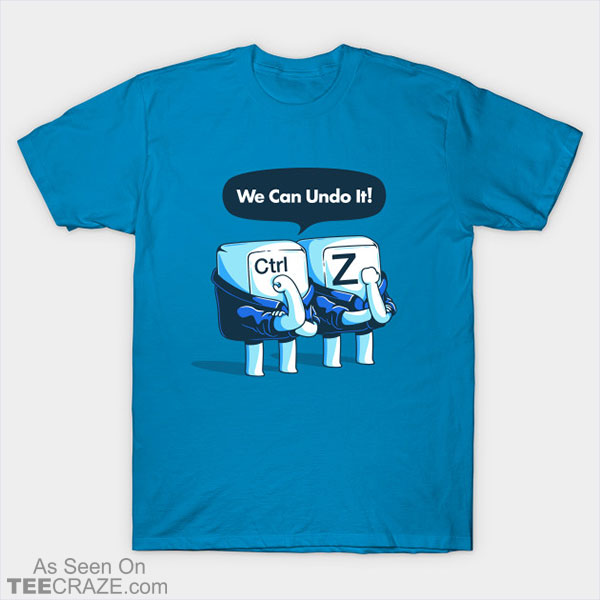 We Can Undo It T-Shirt