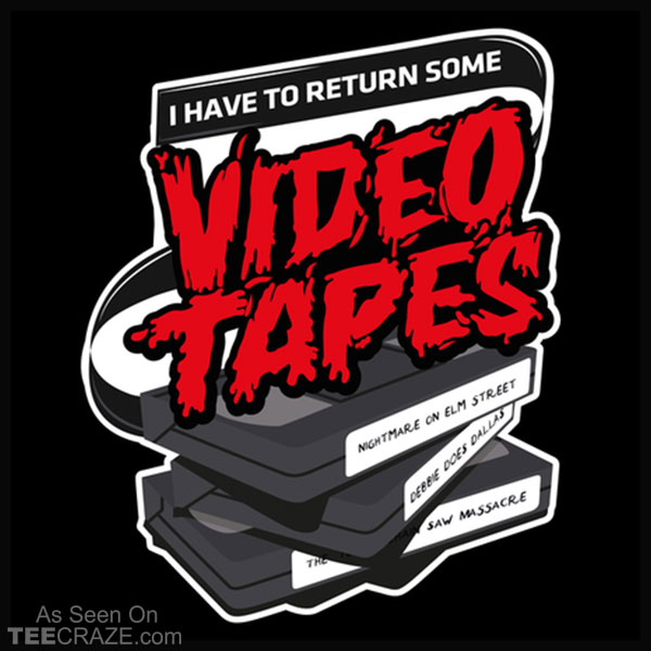 I Have To Return Some Video Tapes T-Shirt