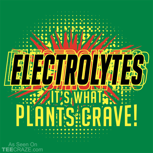 Electrolytes It's What Plants Crave T-Shirt