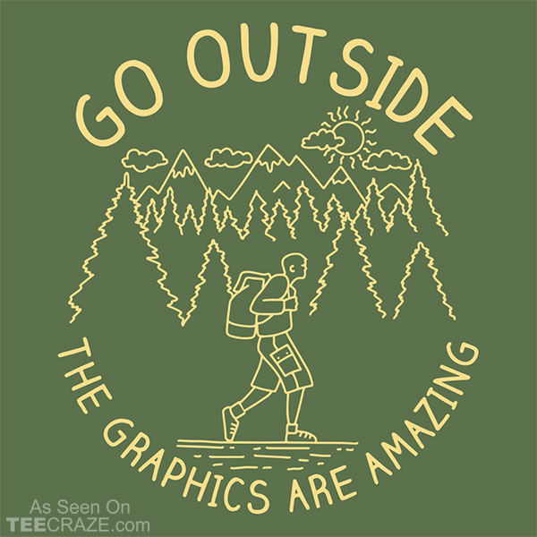 Go Outside The Graphics Are Amazing T-Shirt
