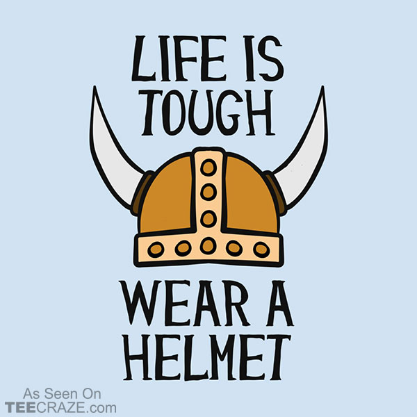 Life Is Tough Wear A Helmet T-Shirt