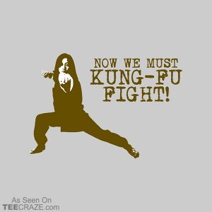 Now We Must Kung Fu Fight T-Shirt