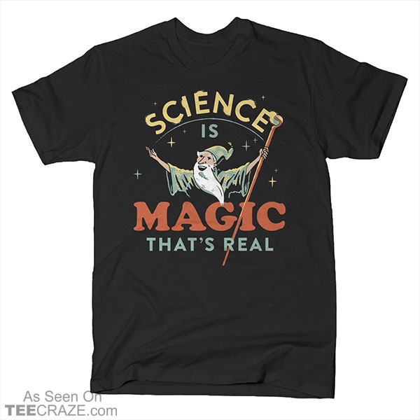 Science Is Magic That's Real T-Shirt