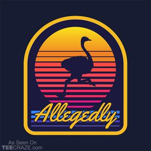 Allegedly Ostrich T-Shirt
