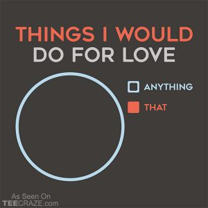 Things I Would Do For Love T-Shirt
