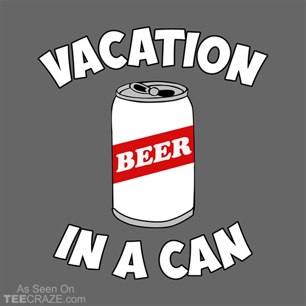 Vacation In A Can T-Shirt