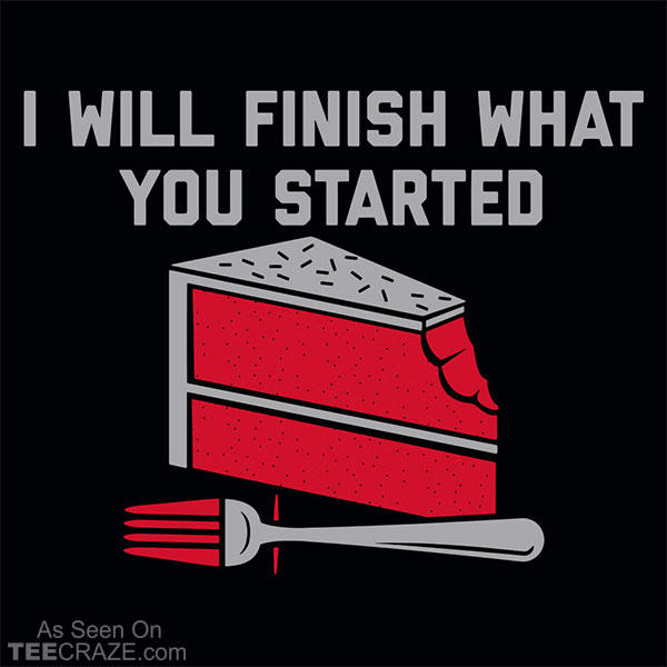 I Will Finish What You Started T-Shirt