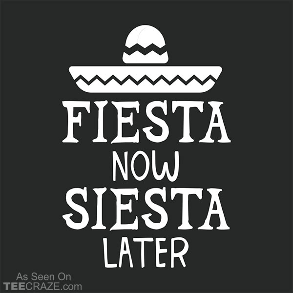 Fiesta Now Siesta Later T-Shirt