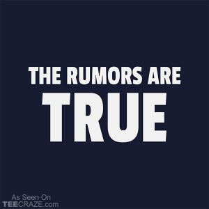 The Rumors Are True T-Shirt
