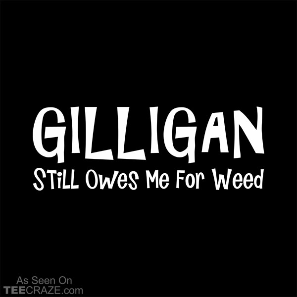 Gilligan Still Owes Me For Weed T-Shirt