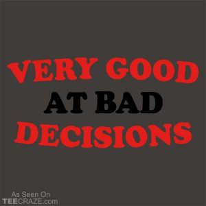 Very Good At Bad Decisions T-Shirt