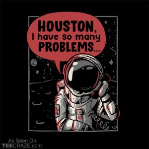 Houston, I Have So Many Problems T-Shirt