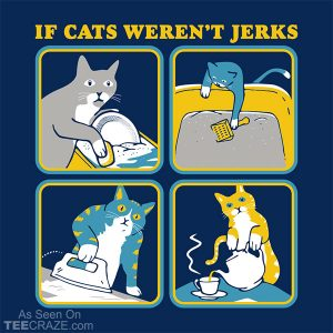 If Cats Weren't Jerks T-Shirt