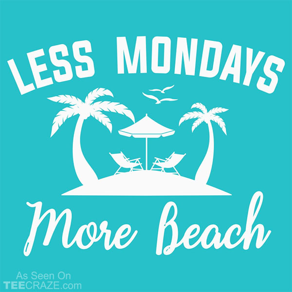 Less Mondays More Beach T-Shirt