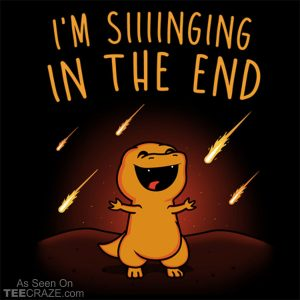 Singing in the End T-Shirt