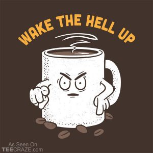 Wake Up Coffee T-Shirt
