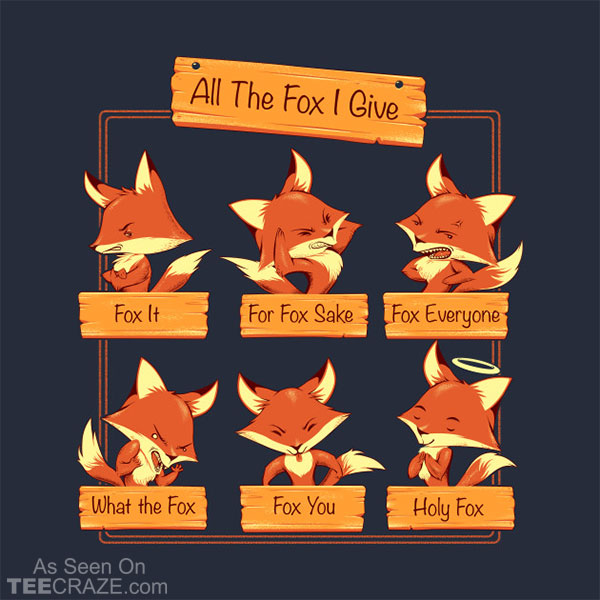 All The Fox I Give T-Shirt