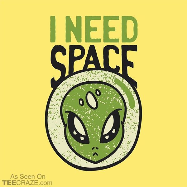 An Alien Needs Space T-Shirt