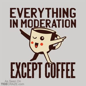 Coffee Moderation T-Shirt