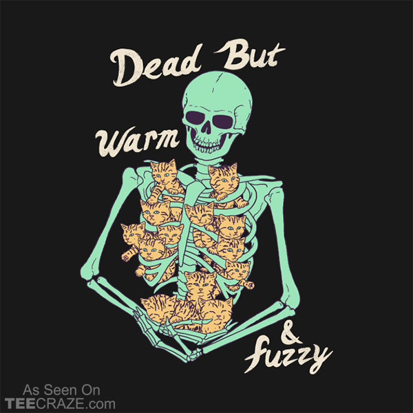 Dead But Warm And Fuzzy T-Shirt