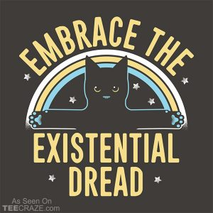 Embrace The Existential Dread T-Shirt