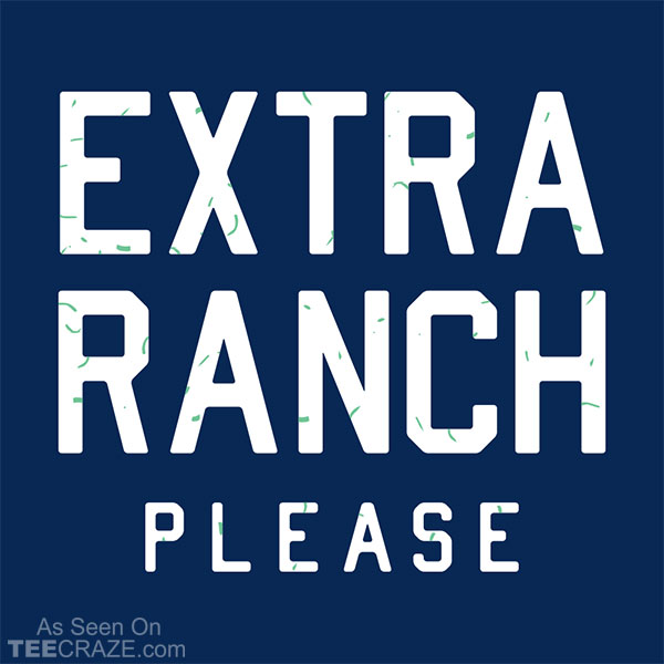 Extra Ranch Please T-Shirt