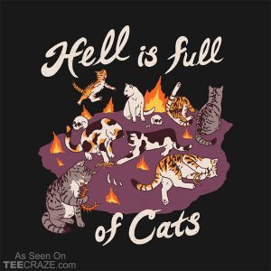 Hell Is Full Of Cats T-Shirt