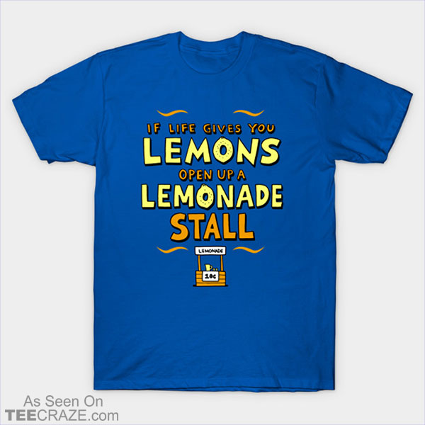 If Life Gives You Lemons T-Shirt