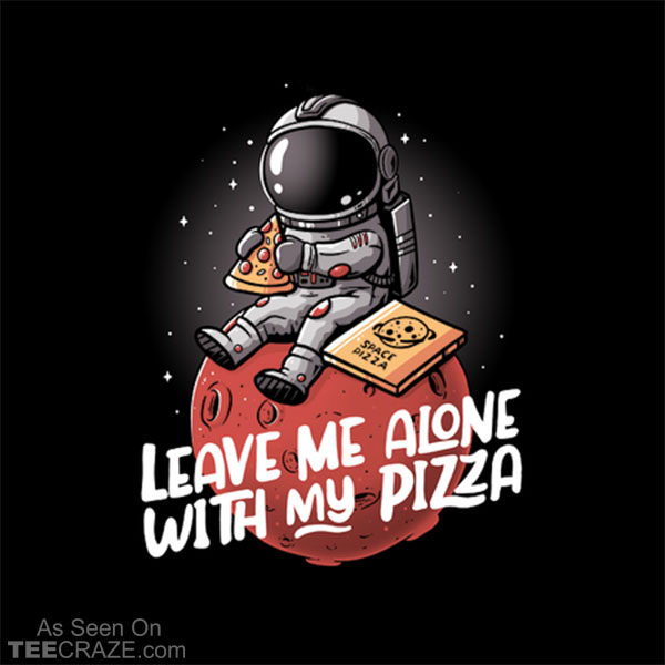 Leave Me Alone With My Pizza T-Shirt
