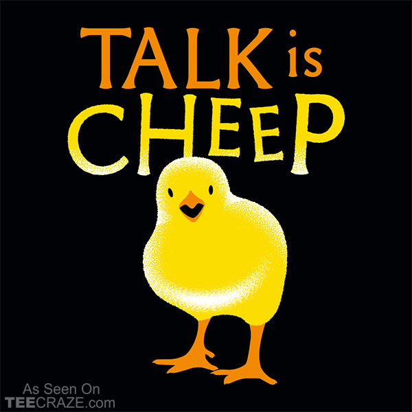 Talk Is Cheep T-Shirt