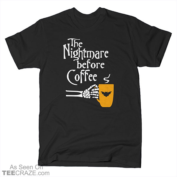 The Nightmare Before Coffee T-Shirt