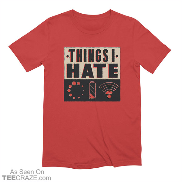 Things I Hate T-Shirt
