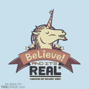 Unicorn Believe And Its Real T-Shirt