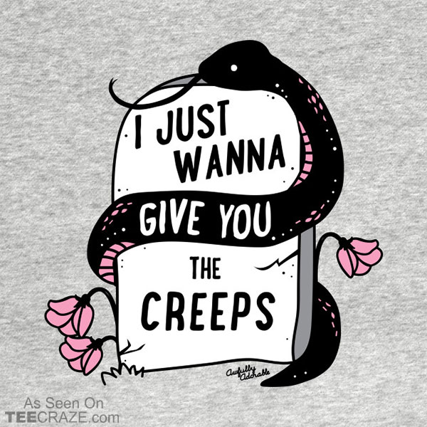 I Just Wanna Give You the Creeps T-Shirt